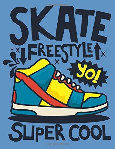 Skate Freestyle Yo! Super Cool: Sketchbook Skate Fun Sketchbook for Boys : 110 Pages of 8.5