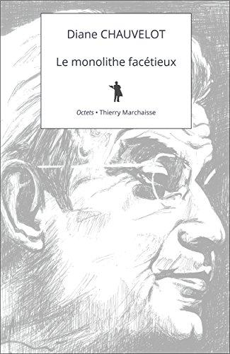 Le monolithe facétieux: Lettre sur Lacan à l'usage des générations futures par Diane CHAUVELOT