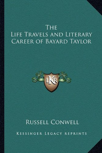 The Life Travels and Literary Career of Bayard Taylor