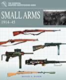 Small Arms 1914-45 (Essential Weapons Identification Guides) (Essential Identification Guide)