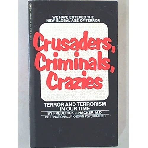 Crusaders, Criminals, Crazies: Terror and Terrorism in Our Time by Frederick J. Hacker (1978-12-31)