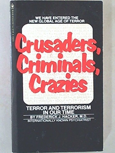 Crusaders, Criminals, Crazies: Terror and Terrorism in Our Time by Frederick J. Hacker (1978-12-31) par Frederick J. Hacker