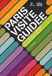 Paris visite guidée : Architecture, urbanisme, histoires et actualités