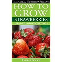 How to grow strawberries using only organic methods: Growing strawberries in containers or your garden (English Edition)