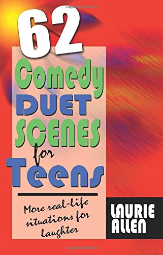 Sixty-Two Comedy Duet Scenes for Teens: Real-Life Hilarious Situations