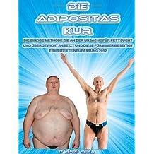 Die Adipositas Kur: Die einzige Methode, die an der Ursache für Fettsucht und Übergewicht ansetzt und diese für immer beseitigt