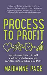 Process to Profit: systemise your business to build a high performing team and gain more time, more control and more profit