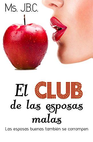 El Club de las Esposas Malas: Las buenas esposas también se corrompen de [JBC, Ms.]