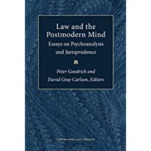 Law and the Postmodern Mind: Essays on Psychoanalysis and Jurisprudence (Law, Meaning, And Violence)