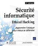 Sécurité informatique - Ethical Hacking - Apprendre l'attaque pour mieux se défendre (4ième édition)...