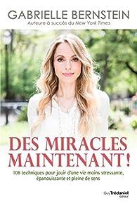 Des miracles, maintenant ! par Gabrielle Bernstein