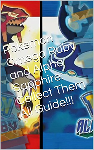 Pokemon Omega Ruby and Alpha Sapphire: Collect Them All Guide!!! (English Edition)
