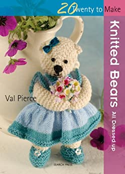 Twenty to Make: Knitted Bears by [Pierce, Val]
