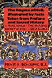 The Dogma of Hell, Illustrated by Facts Taken from Profane and Sacred History: Bonus Book - The Amazing Secret of Hell - M Simma by S.J., Rev F X Schouppe (2014-11-30)