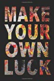 Make Your Own Luck: Journal Notebook Soft Cover, 6 x 9, 108 Lined Pages (diary, notebook, journal)