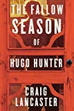 The Fallow Season of Hugo Hunter by Craig Lancaster