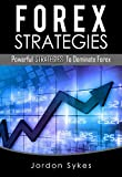 Forex: Powerful Strategies To Dominate Forex (Day trading,Trading,Stocks,Forex) (English Edition)