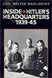 Inside Hitler's Headquarters, 1939-45 by Walter Warlimont (1-Jun-1994) Paperback