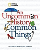 An Uncommon History of Common Things - Bethanne Patrick, John Thompson