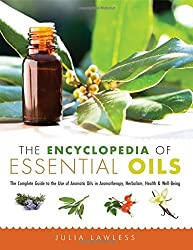 The Encyclopedia of Essential Oils: The Complete Guide to the Use of Aromatic Oils In Aromatherapy, Herbalism, Health, and Well Being by Julia Lawless (2013-06-01)
