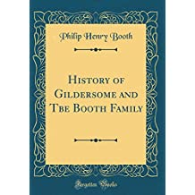 History of Gildersome and Tbe Booth Family (Classic Reprint)
