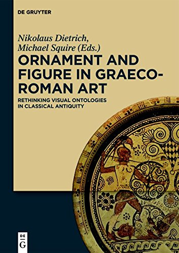 Ornament and Figure in Graeco-Roman Art: Rethinking Visual Ontologies in Classical Antiquity