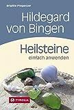 Hildegard von Bingen. Heilsteine einfach anwenden: Mit Fotos von Brigitta Wiesner -