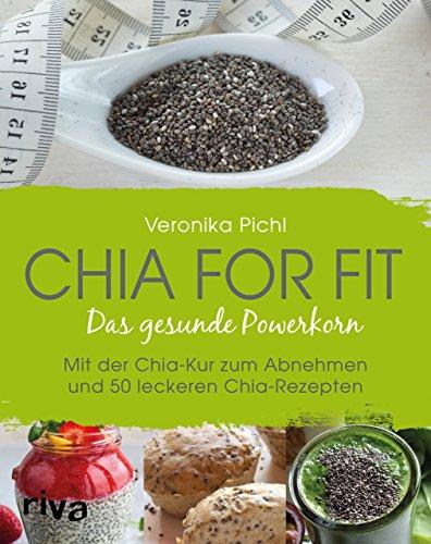 Preisvergleich Produktbild Chia for fit: Das Gesunde Powerkorn Mit Der Chia-Kur Zum Abnehmen Und 50 Leckeren Chia-Rezepten