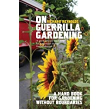 On Guerrilla Gardening: A Handbook for Gardening without Boundaries: Written by Richard Reynolds, 2009 Edition, Publisher: Bloomsbury Publishing PLC [Paperback]