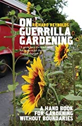 On Guerrilla Gardening: A Handbook for Gardening without Boundaries by Richard Reynolds (2009-05-04)