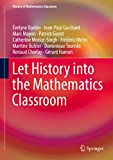 Let History into the Mathematics Classroom (History of Mathematics Education)
