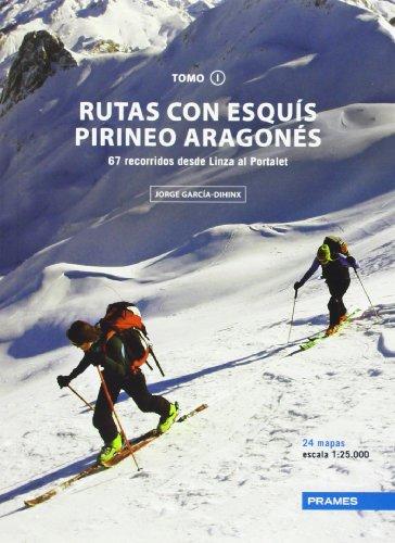 Rutas Con Esquís Pirineo Aragonés. 67 Recorridos Desde Linza Al Portalet - Tomo I (Rutas Esquis Pirineo Aragones)