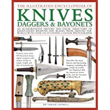 The Illustrated Encyclopedia of Knives, Daggers and Bayonets: An Authoritative History and Visual Directory of Sharp-edged Weapons and Blades from Around the World (Illustrated Encyclopedias)