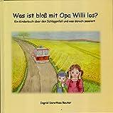 Was ist bloss mit Opa Willi los?: Ein Kinderbuch über den Schlaganfall und was danach passiert - Ingrid D Reuter