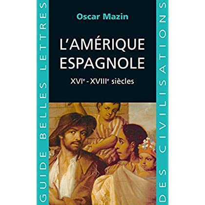 L'Amérique espagnole: XVIe - XVIIIe siècles. (Guides Belles Lettres des civilisations t. 18)