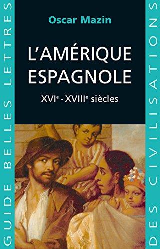 L'Amérique espagnole: XVIe - XVIIIe siècles. (Guides Belles Lettres des civilisations t. 18) par Oscar Mazin