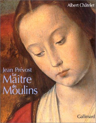 Jean Prévost : Le Maître de Moulins (A...