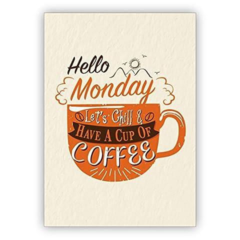 1 Motivierende Motto Grußkarte für beste Freunde zum Wochenstart: Hello Monday let's chill & have a cup of