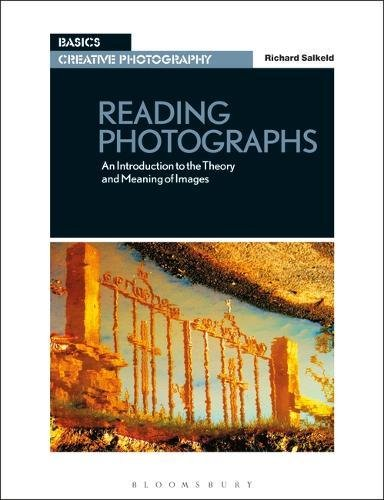 Reading Photographs: An Introduction to the Theory and Meaning of Images (Basics Creative Photography) por Richard Salkeld