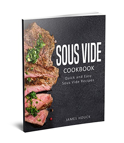 Sous Vide: Sous Vide Cookbook: Quick and Simple Sous Vide Recipes