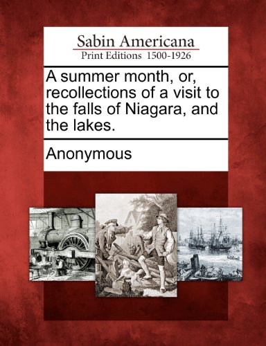 A summer month, or, recollections of a visit to the falls of Niagara, and the lakes.