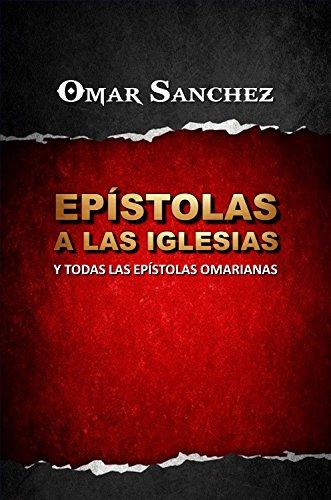 Epístolas a las Iglesias: Y todas las Epístolas Omarianas por Omar Sanchez