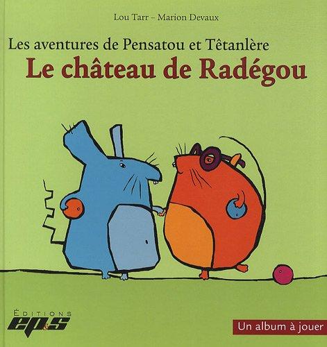 Les aventures de Pensatou et Têtanlère : Le château de Radégou : Avec livret d'accompagnement