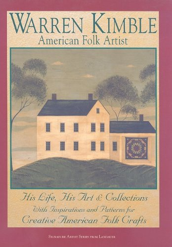 Warren Kimble, American Folk Artist: His Life, His Art & Collections, with Inspirations and Patterns for Creative American Folk Crafts (SIGNATURE ARTIST SERIES FROM LANDAUER) -