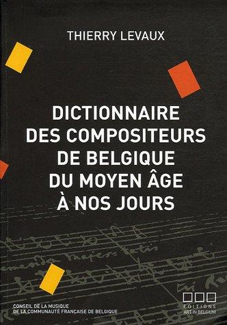 Dictionnaire des compositeurs de Belgique du Moyen Age à nos jours