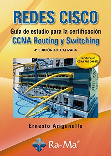 REDES CISCO. Guía de estudio para la certificación CCNA Routing y Switching. 4ª edición actualizada por Ernesto Ariganello