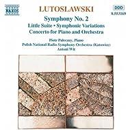 Lutoslawski: Symphony No. 2 / Little Suite / Symphonic Variations / Piano Concerto