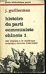 Histoire du Parti communiste chinois, tome 1 par Guillermaz