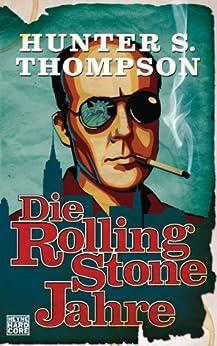 Die Rolling-Stone-Jahre von [Thompson, Hunter S.]