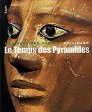 Égypte, I:Le Temps des Pyramides: De la Préhistoire aux Hyksos (1560 av. J.-C.)